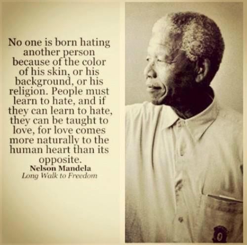 no-one-is-born-hating-another-person-because-of-the-color-of-his-skin-or-his-background-or-his-religion-people-must-learn-to-hate-and-if-they-can-learn-to-hate-they-can-be-taught-to-lov